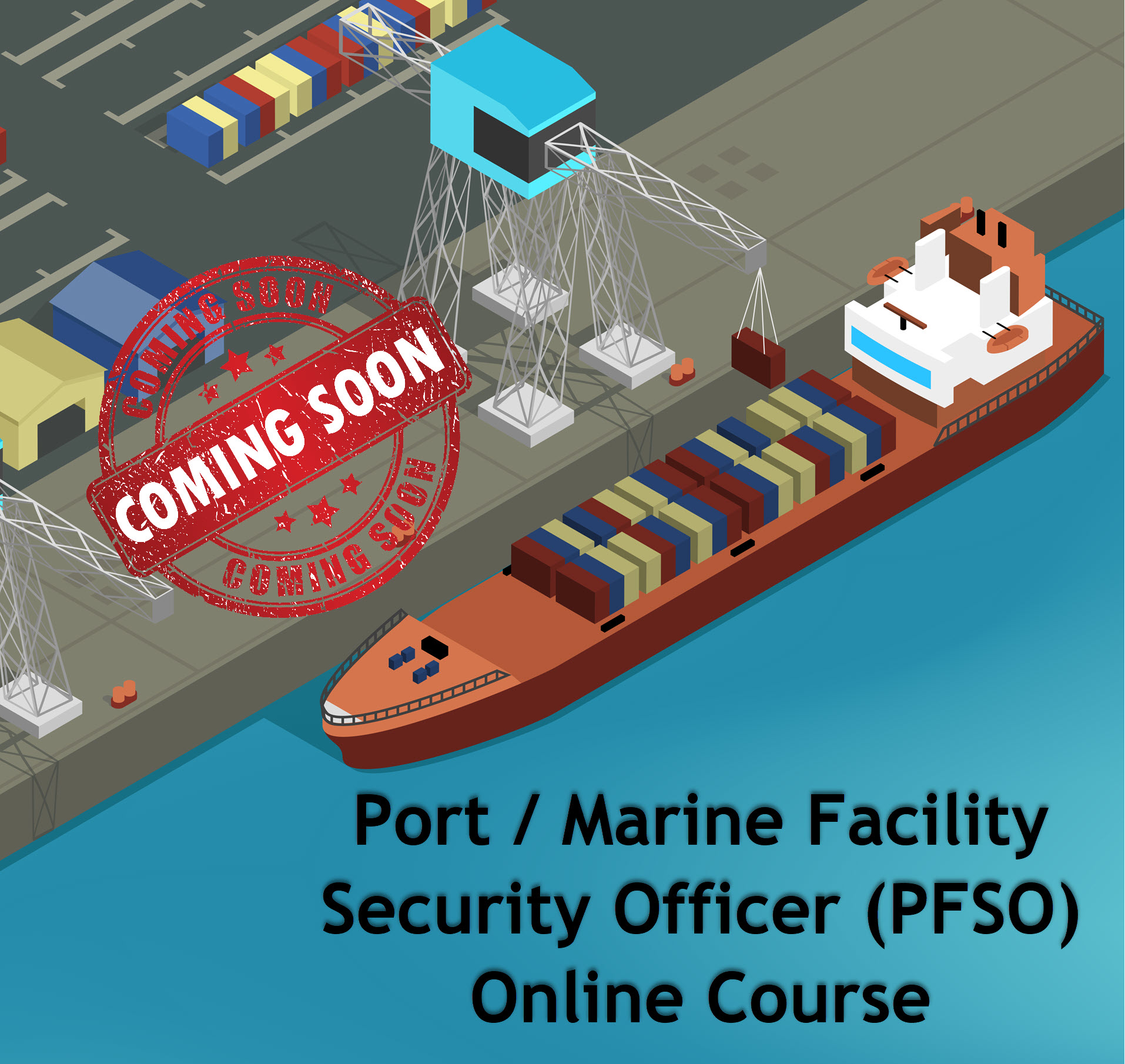 Port / Marine Facility Security Officer (PFSO) – Online Course – Coming Soon –